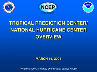 TROPICAL PREDICTION CENTER/ NATIONAL HURRICANE CENTER OVERVIEW  MARCH 16, 2004