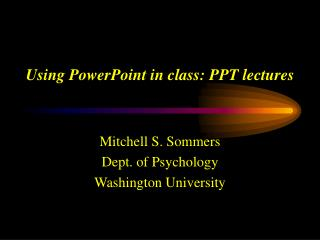 Using PowerPoint in class: PPT lectures
