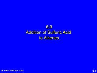 6.9 Addition of Sulfuric Acid  to Alkenes