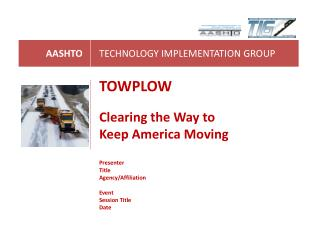 TOWPLOW Clearing the Way to Keep America Moving Presenter Title Agency/Affiliation Event
