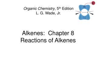 Alkenes:  Chapter 8 Reactions of Alkenes