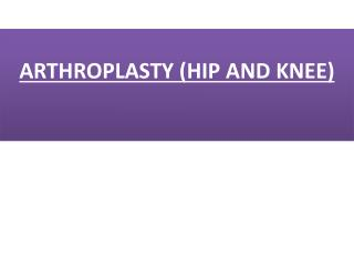 ARTHROPLASTY (HIP AND KNEE)