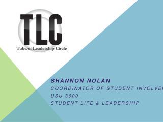 Shannon Nolan Coordinator of Student Involvement USU 3600  Student Life & Leadership