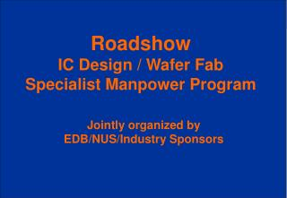 Roadshow IC Design / Wafer Fab Specialist Manpower Program