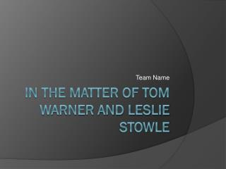 In the Matter of Tom Warner and Leslie  Stowle