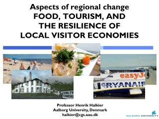 Aspects of regional change FOOD, TOURISM, AND THE RESILIENCE OF LOCAL VISITOR ECONOMIES