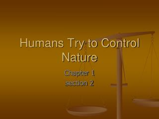 Humans Try to Control Nature