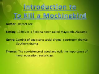 Author :  Harper Lee Setting : 1930's in  a fictional town called Maycomb, Alabama