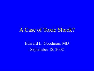 A Case of Toxic Shock?