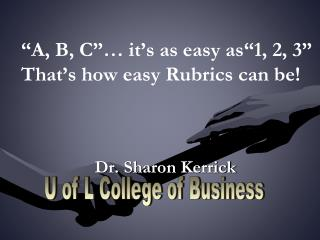 �A, B, C�� it�s as easy as�1, 2, 3�  That�s how easy Rubrics can be!