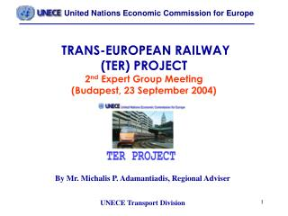 TRANS-EUROPEAN RAILWAY  (TER) PROJECT 2 nd  Expert Group Meeting  (Budapest, 23 September 2004)
