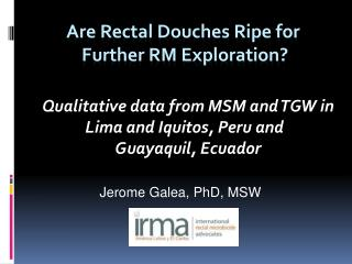 Are Rectal Douches Ripe for  Further RM Exploration ?