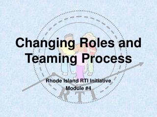 Changing Roles and Teaming Process