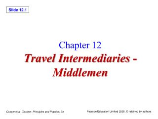 Chapter 12 Travel I ntermediaries  - Middlemen
