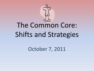 The Common Core: Shifts and Strategies
