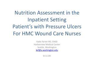 Katie Farver RD, CNSD Harborview Medical Center Seattle, Washington kef@u.washington 8-11-09