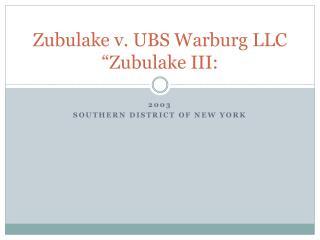 """Zubulake v. UBS Warburg LLC """"Zubulake III:"""