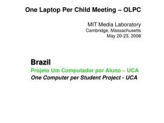 One Laptop Per Child Meeting – OLPC MIT Media Laboratory Cambridge, Massachusetts May 20-23, 2008