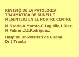 REVISI  DE LA PATOLOGIA TRAUM TICA DE BUDELL I MESENTERI EN EL NOSTRE CENTRE  M.Osorio,A.Maroto,G.Laguillo,I.Diez,M.Febr