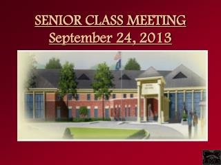 SENIOR CLASS MEETING September 24, 2013