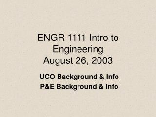 ENGR 1111 Intro to Engineering August 26, 2003