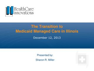 The Transition to  Medicaid Managed Care in Illinois
