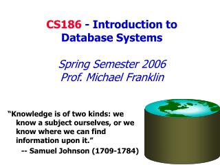 CS186  - Introduction to  Database Systems Spring Semester 2006 Prof. Michael Franklin