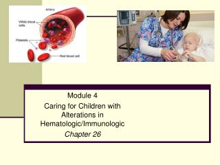 Module 4 Caring for Children with Alterations in Hematologic/Immunologic Chapter 26