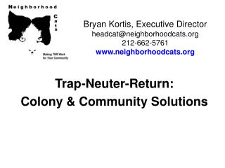 Trap-Neuter-Return:  Colony & Community Solutions