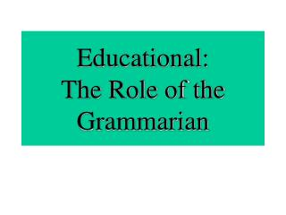 Educational: The Role of the Grammarian