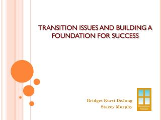 TRANSITION ISSUES AND BUILDING A FOUNDATION FOR SUCCESS