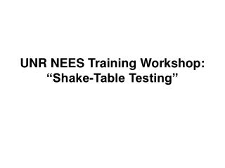 "UNR NEES Training Workshop: ""Shake-Table Testing"""