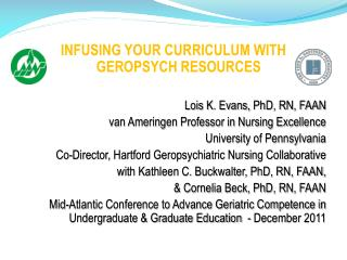 INFUSING YOUR CURRICULUM WITH GEROPSYCH RESOURCES Lois K. Evans,  PhD, RN, FAAN