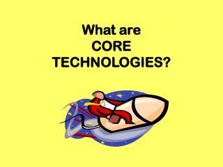 What are  CORE  TECHNOLOGIES?