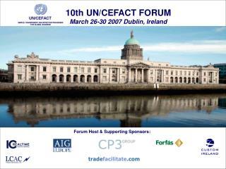 10th UN/CEFACT FORUM March 26-30 2007 Dublin, Ireland