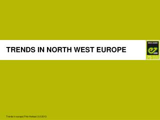 TRENDS IN NORTH WEST EUROPE