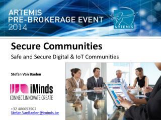 Secure Communities Safe and Secure Digital &  IoT  Communities Stefan Van Baelen +32 486653502