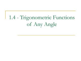 1.4 - Trigonometric Functions of Any Angle