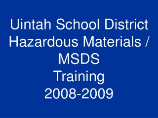 Uintah School District Hazardous Materials / MSDS Training 2008-2009