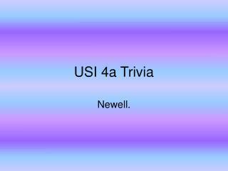 USI 4a Trivia