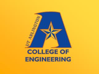 The University of Texas at Arlington College of Engineering  Overview  Spring 2010