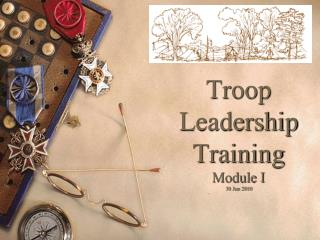 Troop  Leadership Training Module I 30 Jun 2010