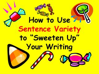 "How to Use  Sentence Variety  to ""Sweeten Up""  Your Writing"