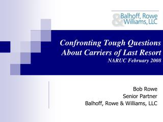 Confronting Tough Questions About Carriers of Last Resort NARUC February 2008