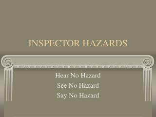 INSPECTOR HAZARDS