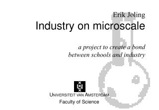 Erik Joling Industry on microscale a project to create a bond between schools and industry