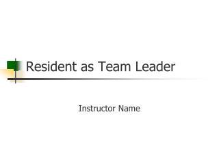 Resident as Team Leader