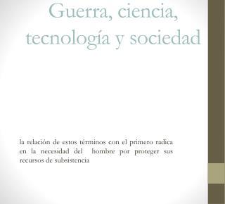 Guerra, ciencia, tecnología y sociedad