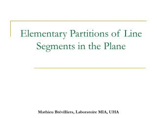 Elementary Partitions of Line Segments in the Plane