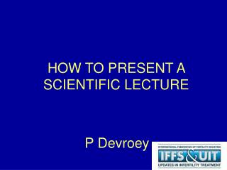 HOW TO PRESENT A SCIENTIFIC LECTURE